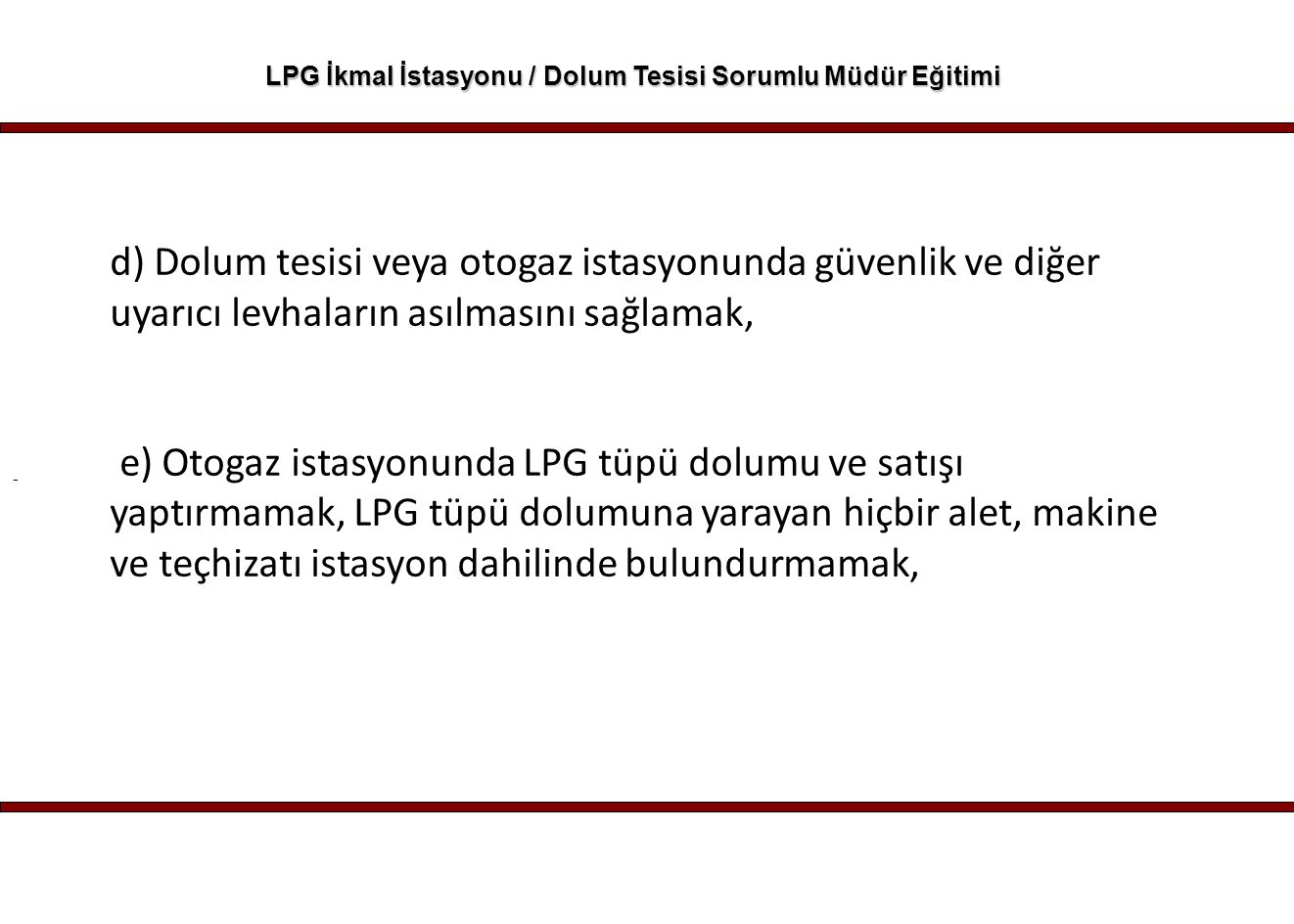 - LPG İkmal İstasyonu / Dolum Tesisi Sorumlu Müdür Eğitimi d) Dolum tesisi veya otogaz istasyonunda güvenlik ve diğer uyarıcı levhaların asılmasını sa