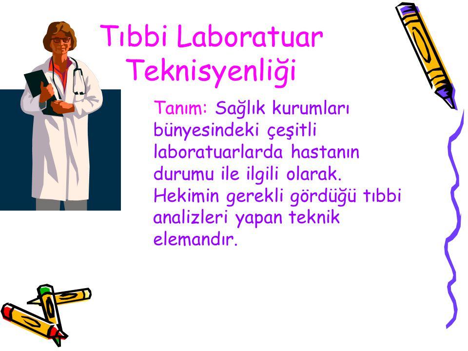 Tıbbi Laboratuar Teknisyenliği Tanım: Sağlık kurumları bünyesindeki çeşitli laboratuarlarda hastanın durumu ile ilgili olarak. Hekimin gerekli gördüğü
