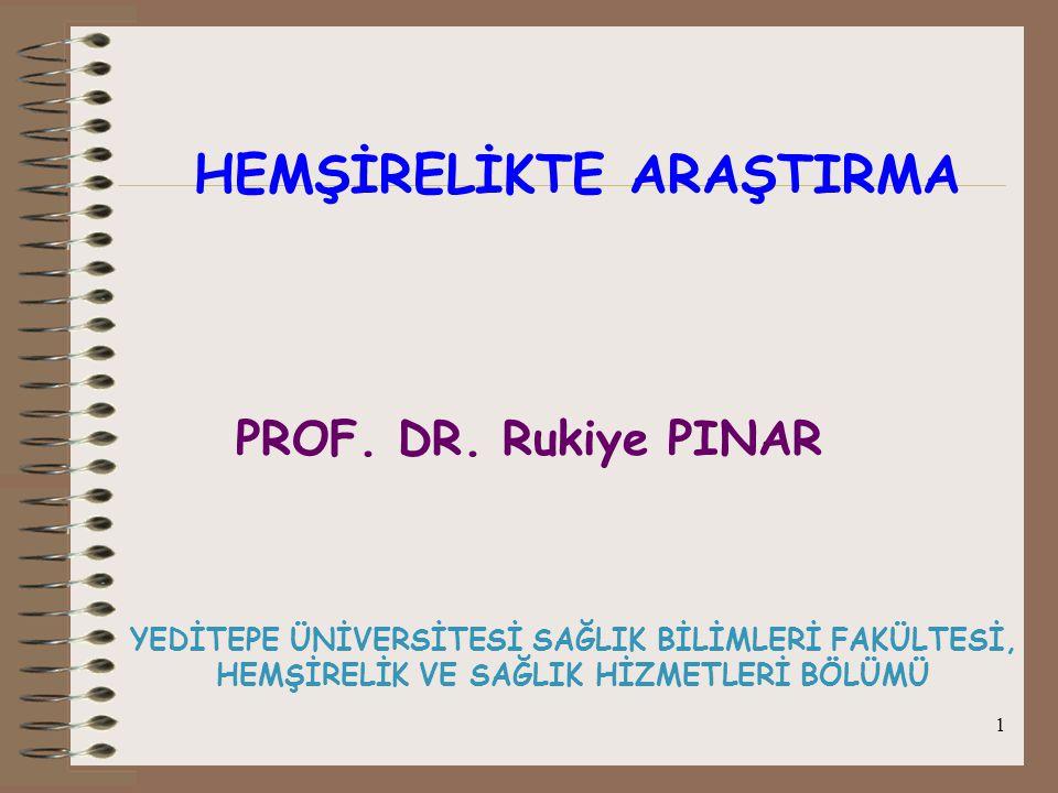 1 HEMŞİRELİKTE ARAŞTIRMA PROF. DR. Rukiye PINAR YEDİTEPE ÜNİVERSİTESİ SAĞLIK BİLİMLERİ FAKÜLTESİ, HEMŞİRELİK VE SAĞLIK HİZMETLERİ BÖLÜMÜ