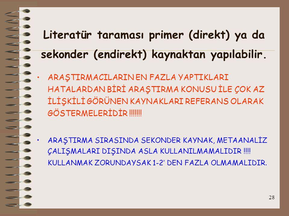 28 Literatür taraması primer (direkt) ya da sekonder (endirekt) kaynaktan yapılabilir. ARAŞTIRMACILARIN EN FAZLA YAPTIKLARI HATALARDAN BİRİ ARAŞTIRMA
