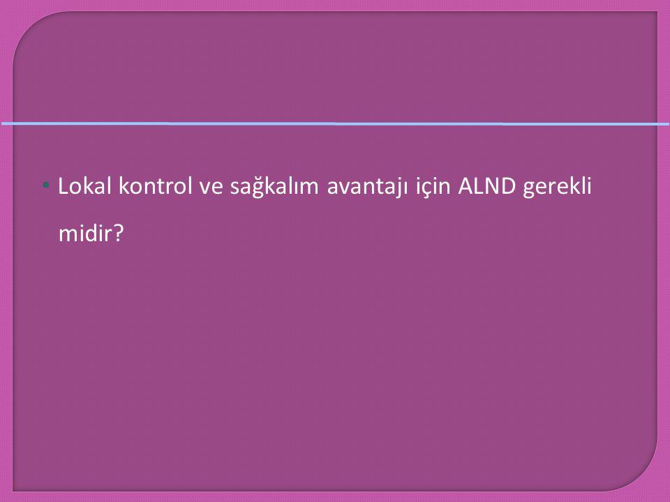 Lokal kontrol ve sağkalım avantajı için ALND gerekli midir?
