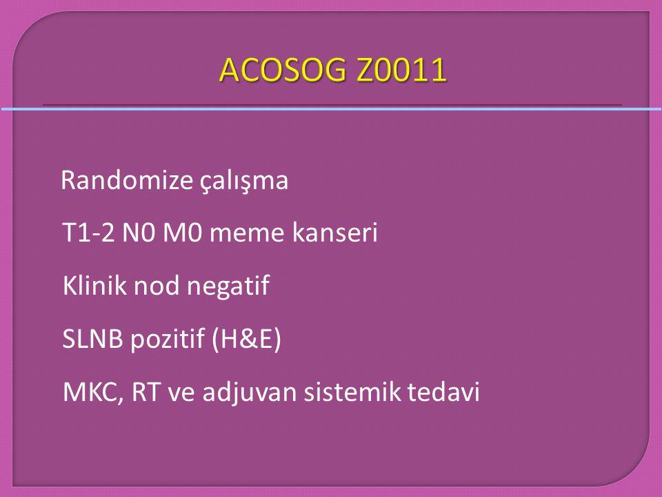 Randomize çalışma T1-2 N0 M0 meme kanseri Klinik nod negatif SLNB pozitif (H&E) MKC, RT ve adjuvan sistemik tedavi