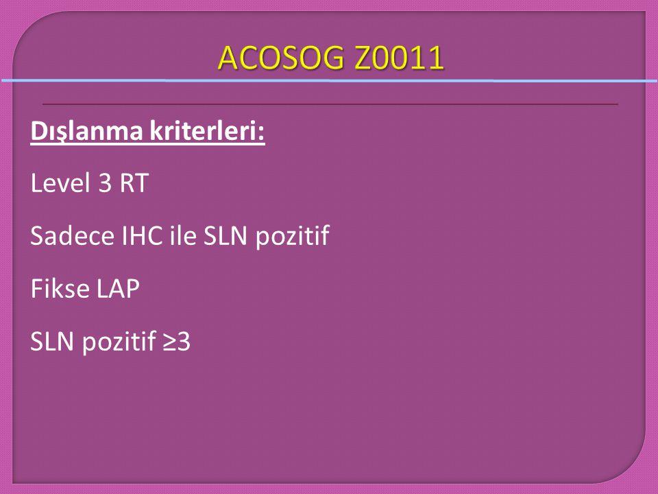 Dışlanma kriterleri: Level 3 RT Sadece IHC ile SLN pozitif Fikse LAP SLN pozitif ≥3