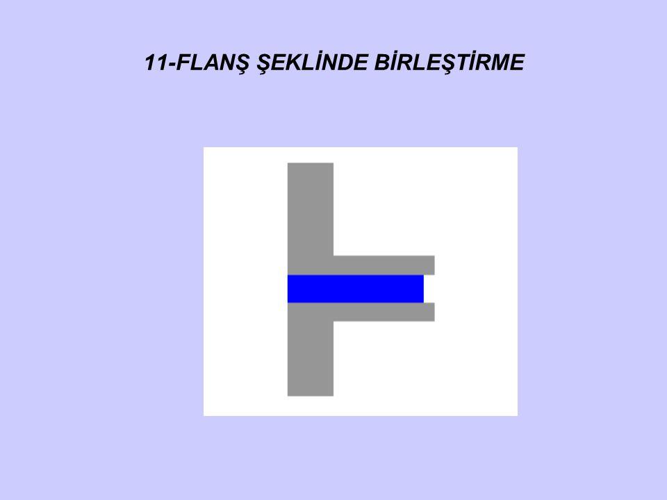 11-FLANŞ ŞEKLİNDE BİRLEŞTİRME