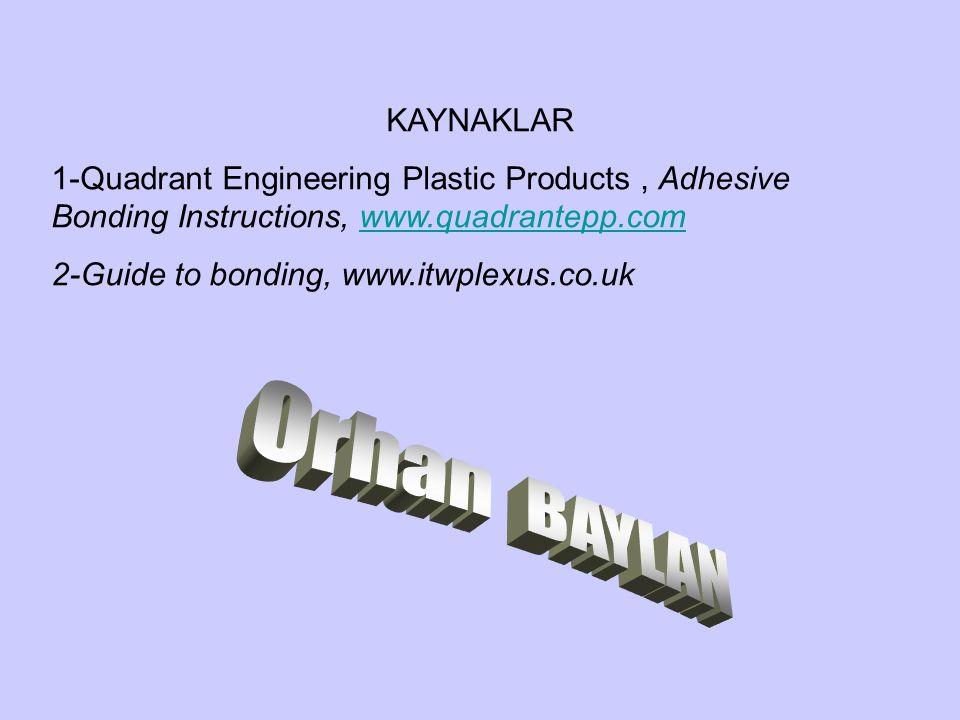KAYNAKLAR 1-Quadrant Engineering Plastic Products, Adhesive Bonding Instructions, www.quadrantepp.comwww.quadrantepp.com 2-Guide to bonding, www.itwpl