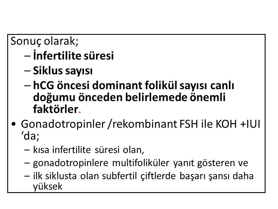 Sonuç olarak; –İnfertilite süresi –Siklus sayısı –hCG öncesi dominant folikül sayısı canlı doğumu önceden belirlemede önemli faktörler. Gonadotropinle