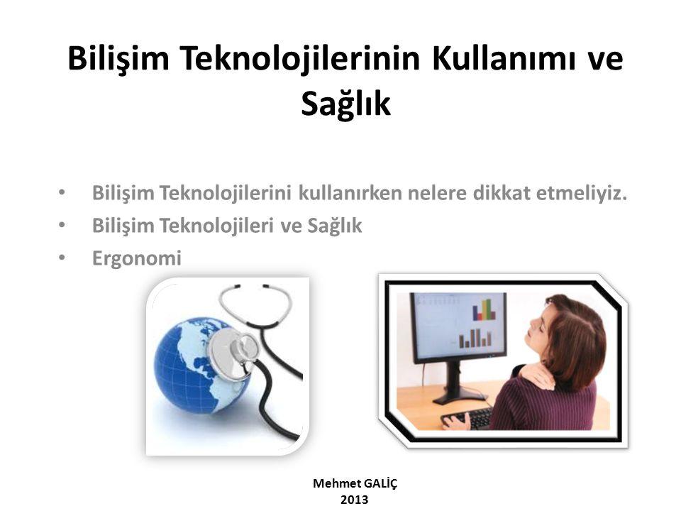 Bilişim Teknolojilerinin Kullanımı ve Sağlık Bilişim Teknolojilerini kullanırken nelere dikkat etmeliyiz. Bilişim Teknolojileri ve Sağlık Ergonomi Meh