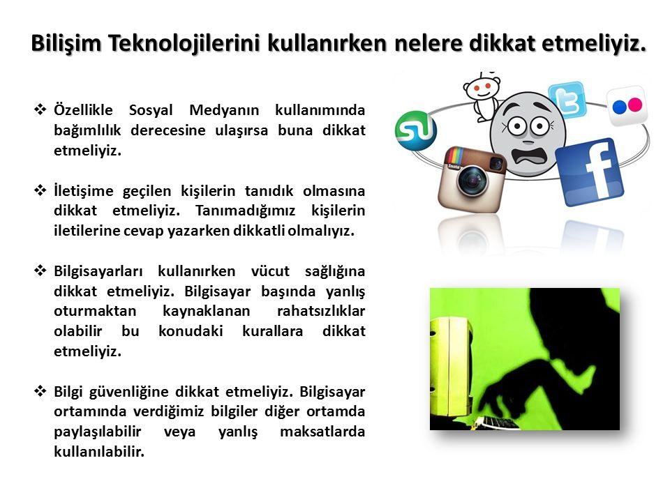 Bilişim Teknolojilerini kullanırken nelere dikkat etmeliyiz.  Özellikle Sosyal Medyanın kullanımında bağımlılık derecesine ulaşırsa buna dikkat etmel
