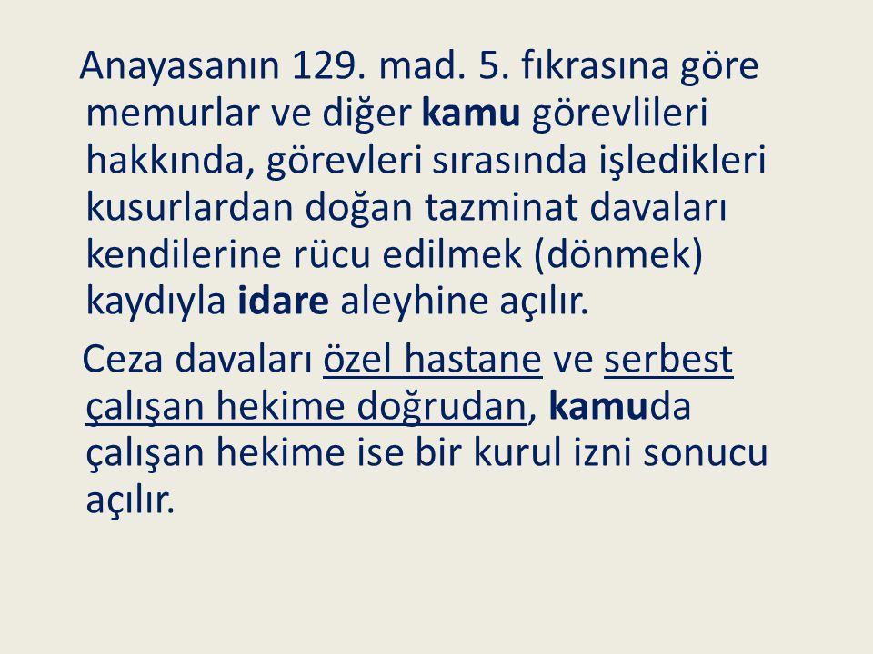 Anayasanın 129. mad. 5. fıkrasına göre memurlar ve diğer kamu görevlileri hakkında, görevleri sırasında işledikleri kusurlardan doğan tazminat davalar