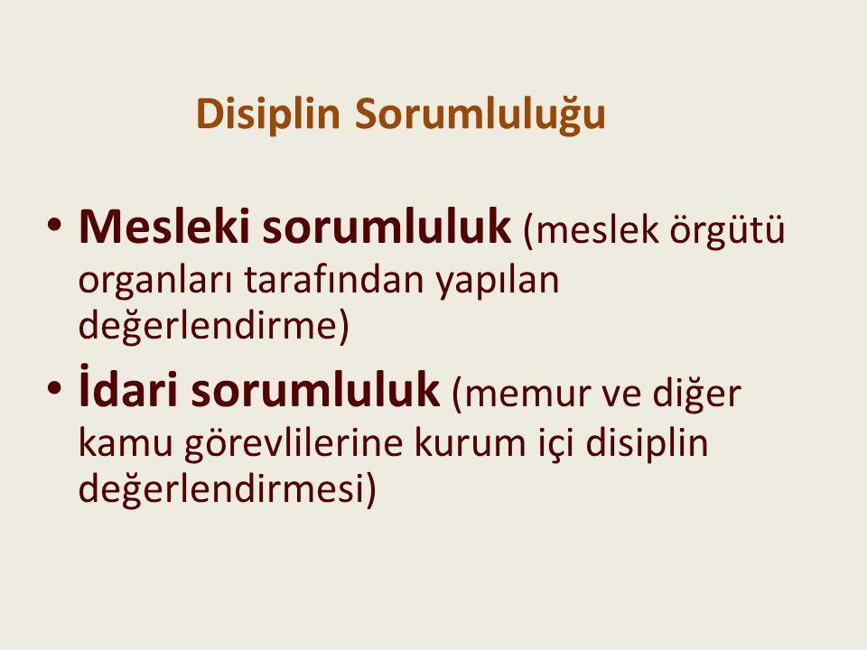 Disiplin Sorumluluğu Mesleki sorumluluk (meslek örgütü organları tarafından yapılan değerlendirme) İdari sorumluluk (memur ve diğer kamu görevlilerine