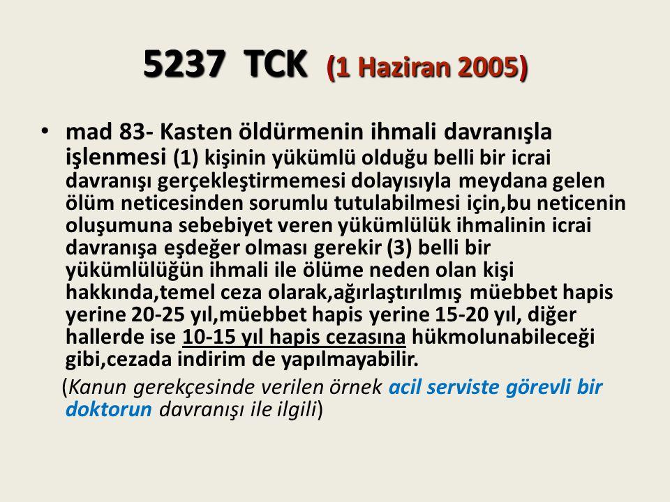 5237 TCK (1 Haziran 2005) mad 83- Kasten öldürmenin ihmali davranışla işlenmesi (1) kişinin yükümlü olduğu belli bir icrai davranışı gerçekleştirmemes
