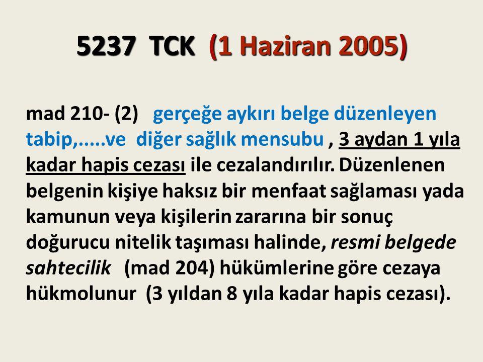 5237 TCK (1 Haziran 2005) mad 210- (2) gerçeğe aykırı belge düzenleyen tabip,.....ve diğer sağlık mensubu, 3 aydan 1 yıla kadar hapis cezası ile cezal