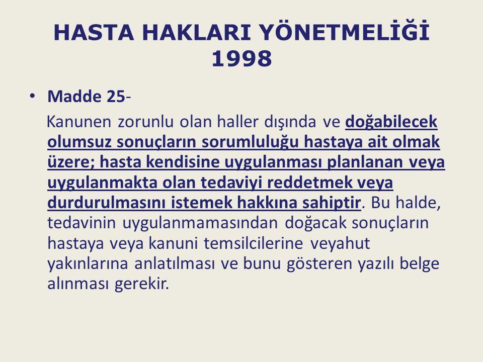 HASTA HAKLARI YÖNETMELİĞİ 1998 Madde 25- Kanunen zorunlu olan haller dışında ve doğabilecek olumsuz sonuçların sorumluluğu hastaya ait olmak üzere; ha