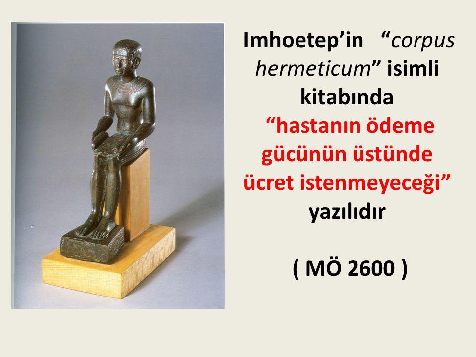 """Imhoetep'in """"corpus hermeticum"""" isimli kitabında """"hastanın ödeme gücünün üstünde ücret istenmeyeceği"""" yazılıdır ( MÖ 2600 )"""