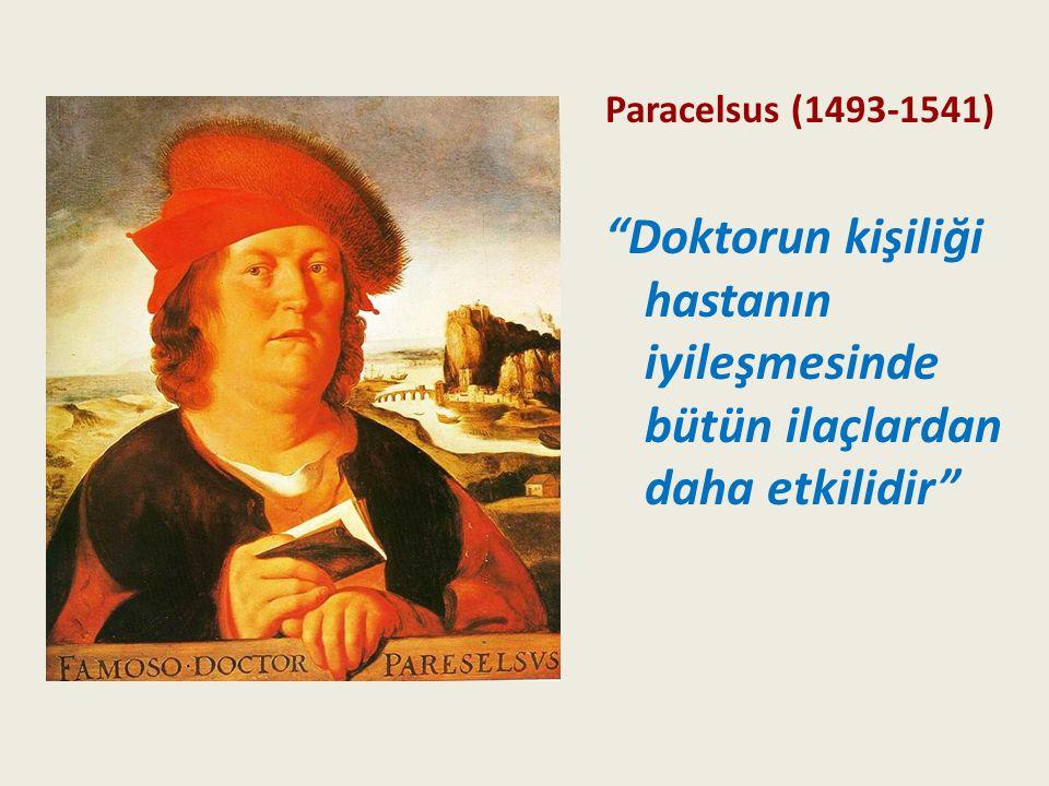 """Paracelsus (1493-1541) """"Doktorun kişiliği hastanın iyileşmesinde bütün ilaçlardan daha etkilidir"""""""
