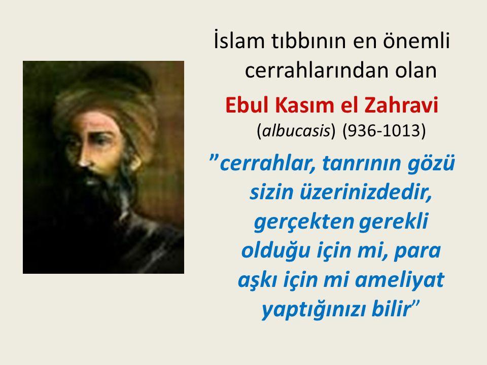 """İslam tıbbının en önemli cerrahlarından olan Ebul Kasım el Zahravi (albucasis) (936-1013) """"cerrahlar, tanrının gözü sizin üzerinizdedir, gerçekten ger"""
