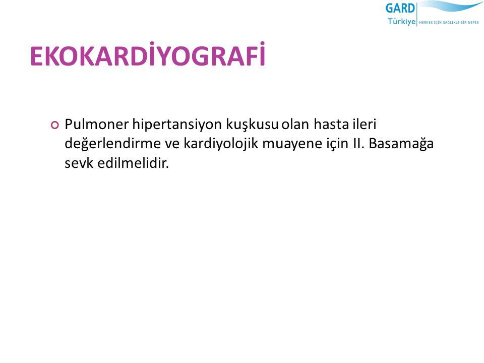 EKOKARDİYOGRAFİ Pulmoner hipertansiyon kuşkusu olan hasta ileri değerlendirme ve kardiyolojik muayene için II. Basamağa sevk edilmelidir.