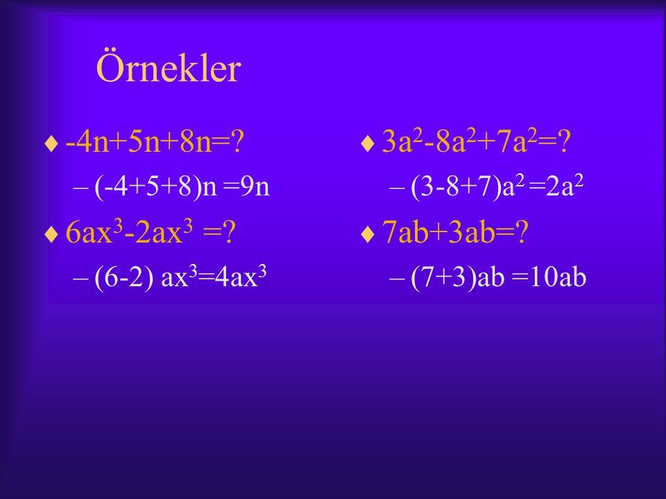 Örnekler  -4n+5n+8n=.–(-4+5+8)n =9n  6ax 3 -2ax 3 =.