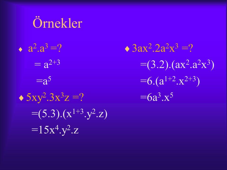 Örnekler  a 2.a 3 =.= a 2+3 =a 5  5xy 2.3x 3 z =.