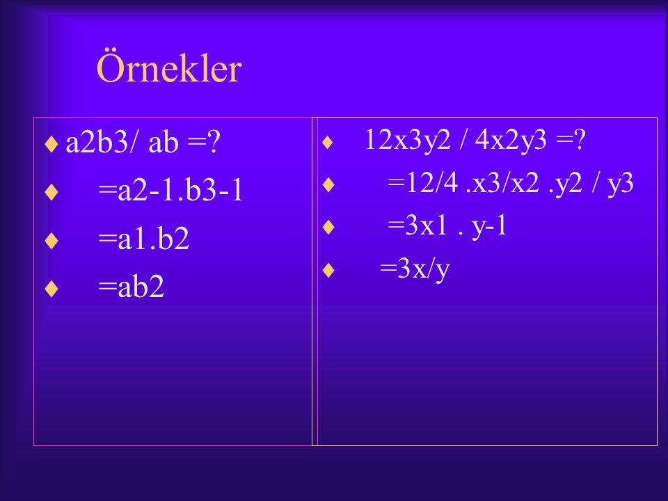 Örnekler  a2b3/ ab =. =a2-1.b3-1  =a1.b2  =ab2  12x3y2 / 4x2y3 =.