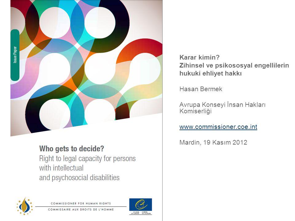 Karar kimin? Zihinsel ve psikososyal engellilerin hukuki ehliyet hakkı Hasan Bermek Avrupa Konseyi İnsan Hakları Komiserliği www.commissioner.coe.int