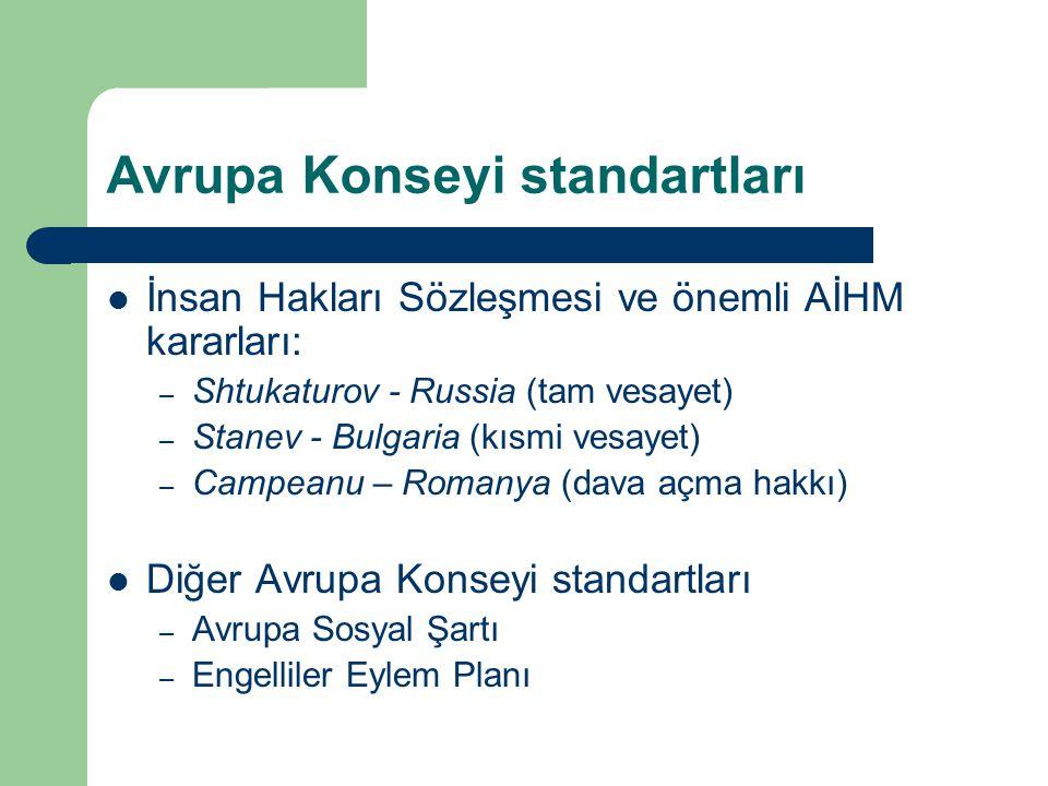 Avrupa Konseyi standartları İnsan Hakları Sözleşmesi ve önemli AİHM kararları: – Shtukaturov - Russia (tam vesayet) – Stanev - Bulgaria (kısmi vesayet