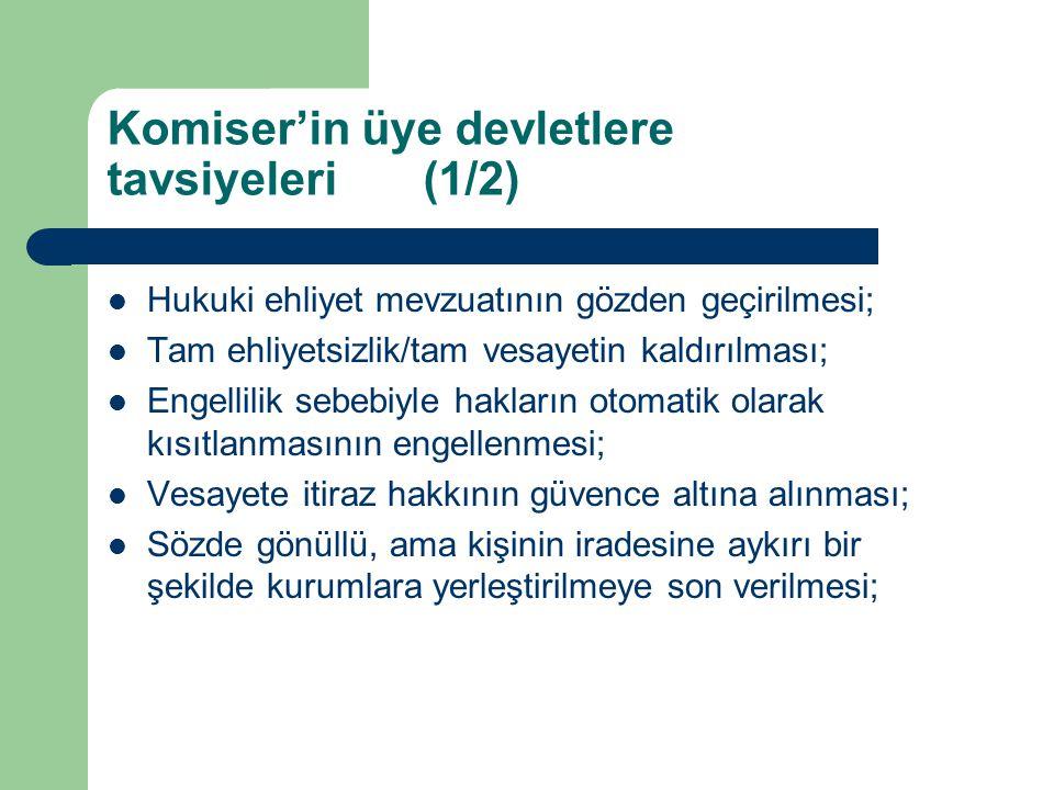 Komiser'in üye devletlere tavsiyeleri(1/2) Hukuki ehliyet mevzuatının gözden geçirilmesi; Tam ehliyetsizlik/tam vesayetin kaldırılması; Engellilik seb
