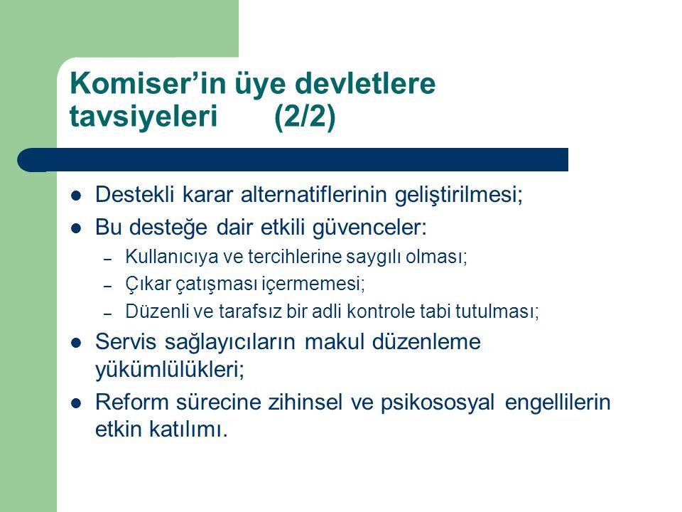 Komiser'in üye devletlere tavsiyeleri (2/2) Destekli karar alternatiflerinin geliştirilmesi; Bu desteğe dair etkili güvenceler: – Kullanıcıya ve terci