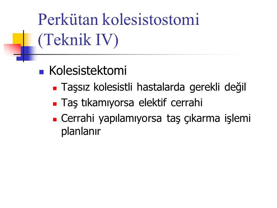 Perkütan kolesistostomi (Teknik IV) Kolesistektomi Taşsız kolesistli hastalarda gerekli değil Taş tıkamıyorsa elektif cerrahi Cerrahi yapılamıyorsa ta