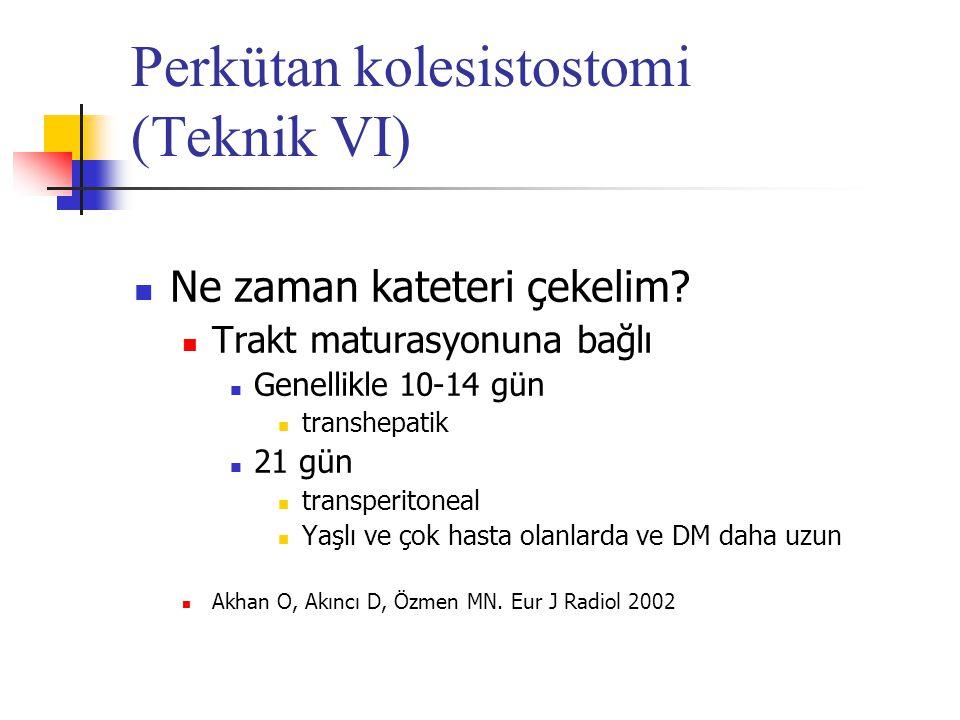 Perkütan kolesistostomi (Teknik VI) Ne zaman kateteri çekelim? Trakt maturasyonuna bağlı Genellikle 10-14 gün transhepatik 21 gün transperitoneal Yaşl