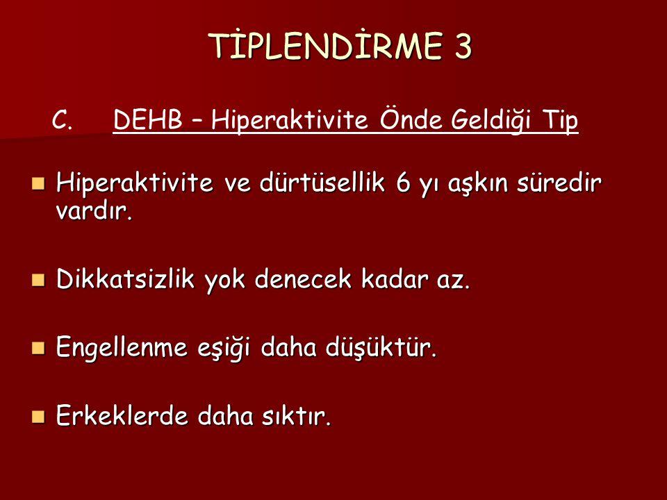 TİPLENDİRME 3 Hiperaktivite ve dürtüsellik 6 yı aşkın süredir vardır. Hiperaktivite ve dürtüsellik 6 yı aşkın süredir vardır. Dikkatsizlik yok denecek