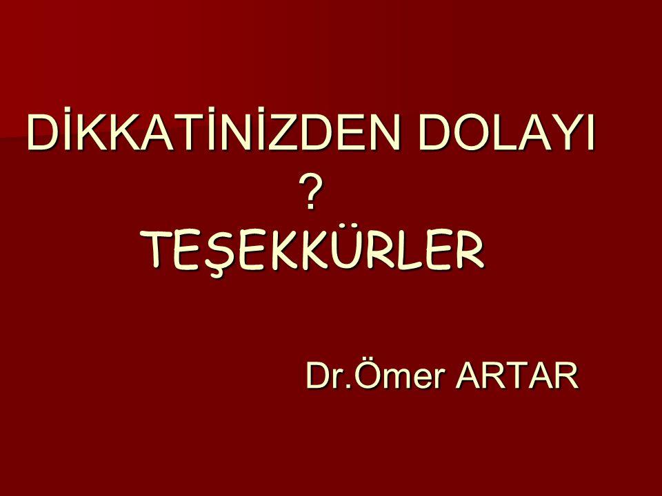 DİKKATİNİZDEN DOLAYI ? TEŞEKKÜRLER Dr.Ömer ARTAR