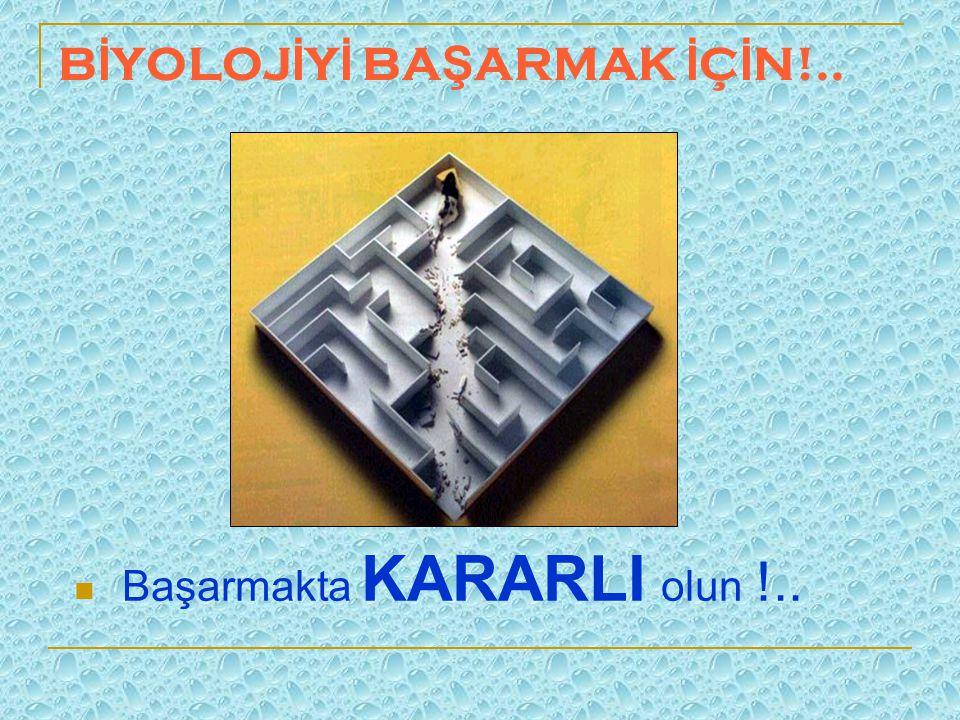 B İ YOLOJ İ Y İ BA Ş ARMAK İ Ç İ N!.. Başarmakta KARARLI olun !..