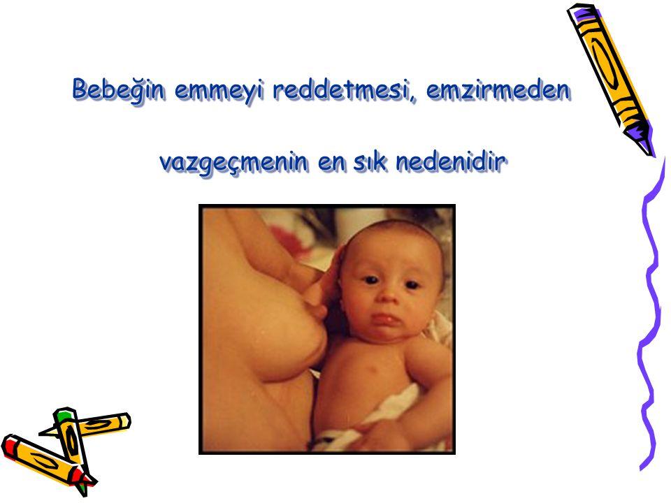 Bebeğin emmeyi reddetmesi, emzirmeden vazgeçmenin en sık nedenidir