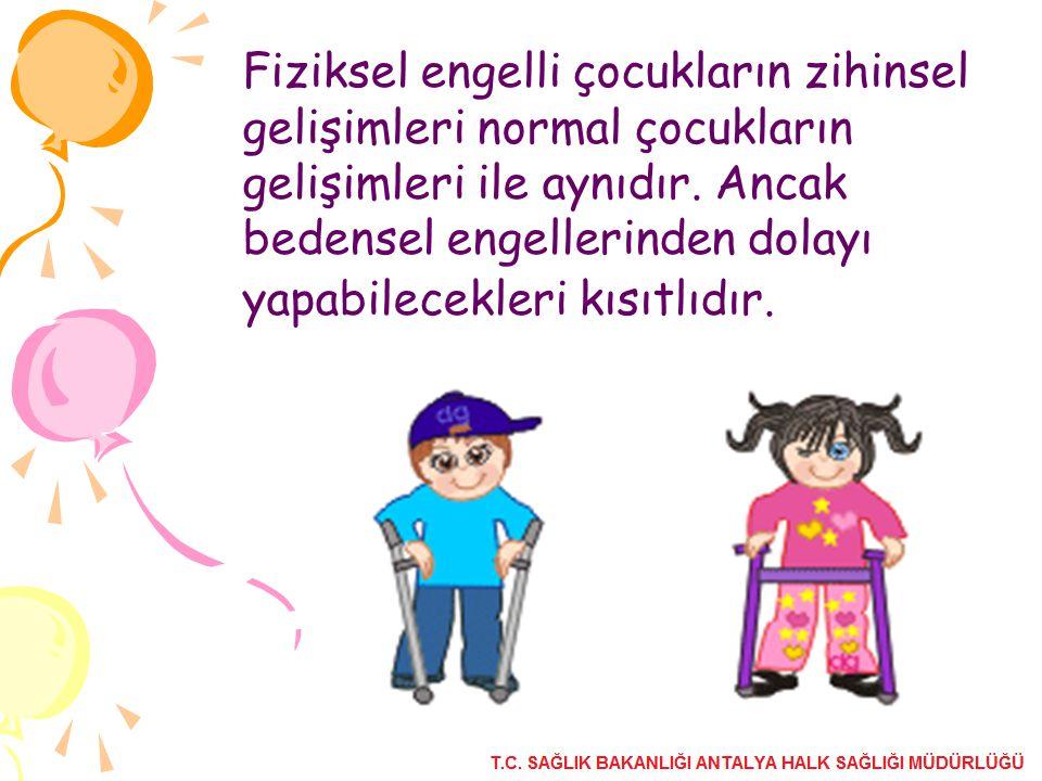 Fiziksel engelli çocukların zihinsel gelişimleri normal çocukların gelişimleri ile aynıdır. Ancak bedensel engellerinden dolayı yapabilecekleri kısıtl