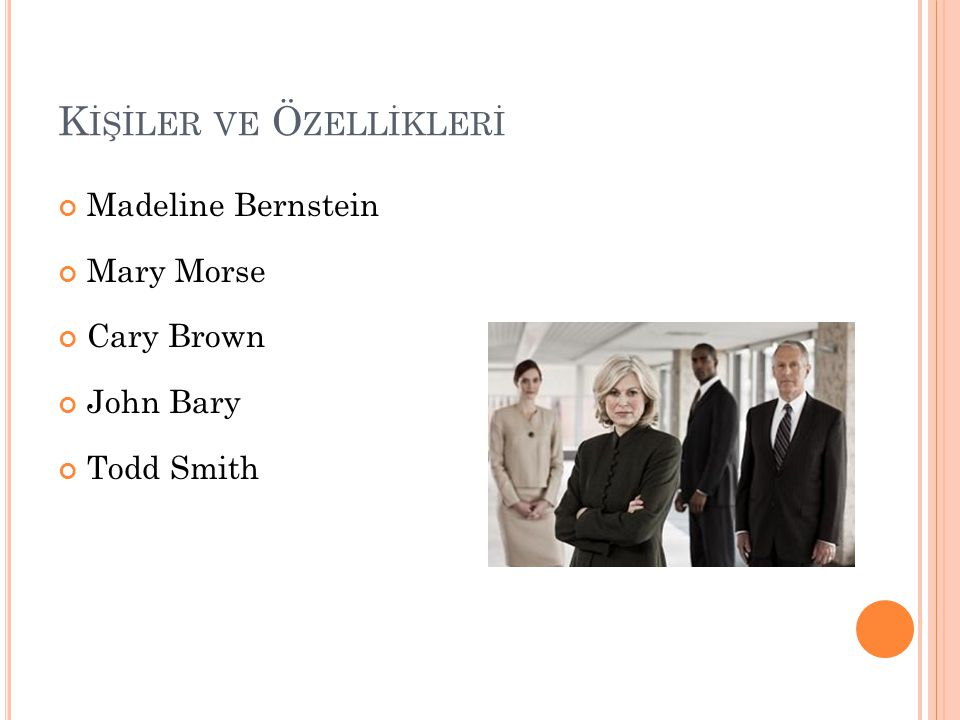 K İŞİLER VE Ö ZELLİKLERİ Madeline Bernstein Mary Morse Cary Brown John Bary Todd Smith