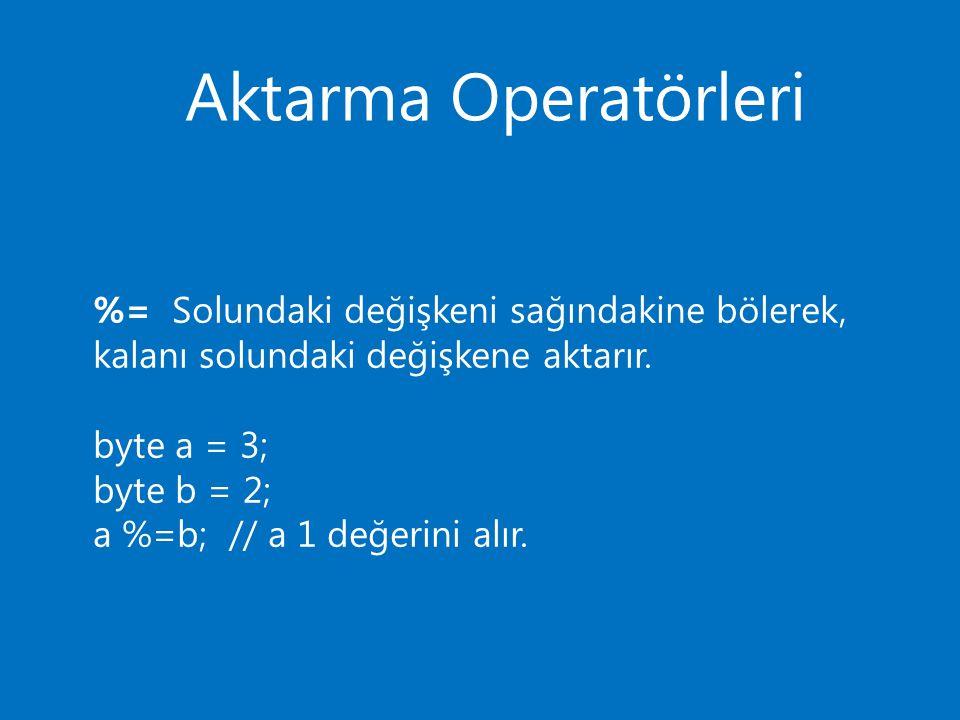Aktarma Operatörleri %= Solundaki değişkeni sağındakine bölerek, kalanı solundaki değişkene aktarır.