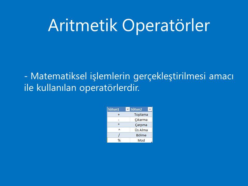 Aritmetik Operatörler - Matematiksel işlemlerin gerçekleştirilmesi amacı ile kullanılan operatörlerdir.