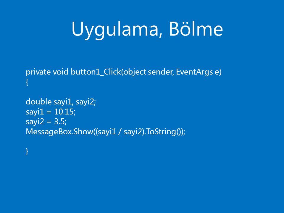 Uygulama, Mod private void button1_Click(object sender, EventArgs e) { double sayi1, sayi2; sayi1 = 10.15; sayi2 = 3.5; MessageBox.Show((sayi1 % sayi2).ToString()); }
