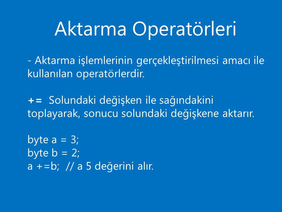 Aktarma Operatörleri -= Solundaki değişkenden sağındakini çıkararak, sonucu solundaki değişkene aktarır.