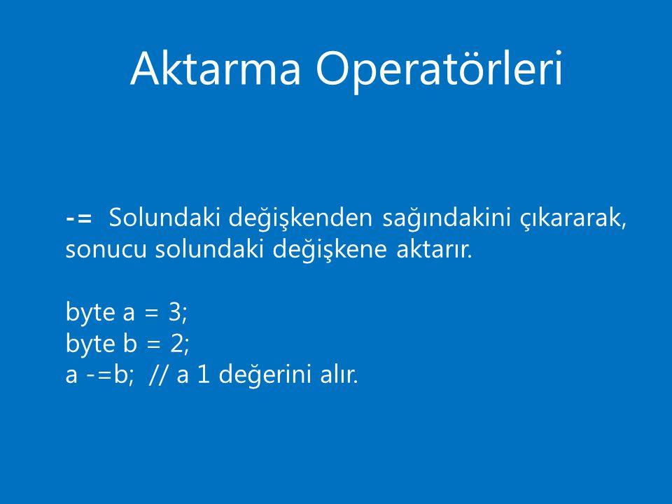Aktarma Operatörleri *= Solundaki değişken ile sağındakini çarparak, sonucu solundaki değişkene aktarır.
