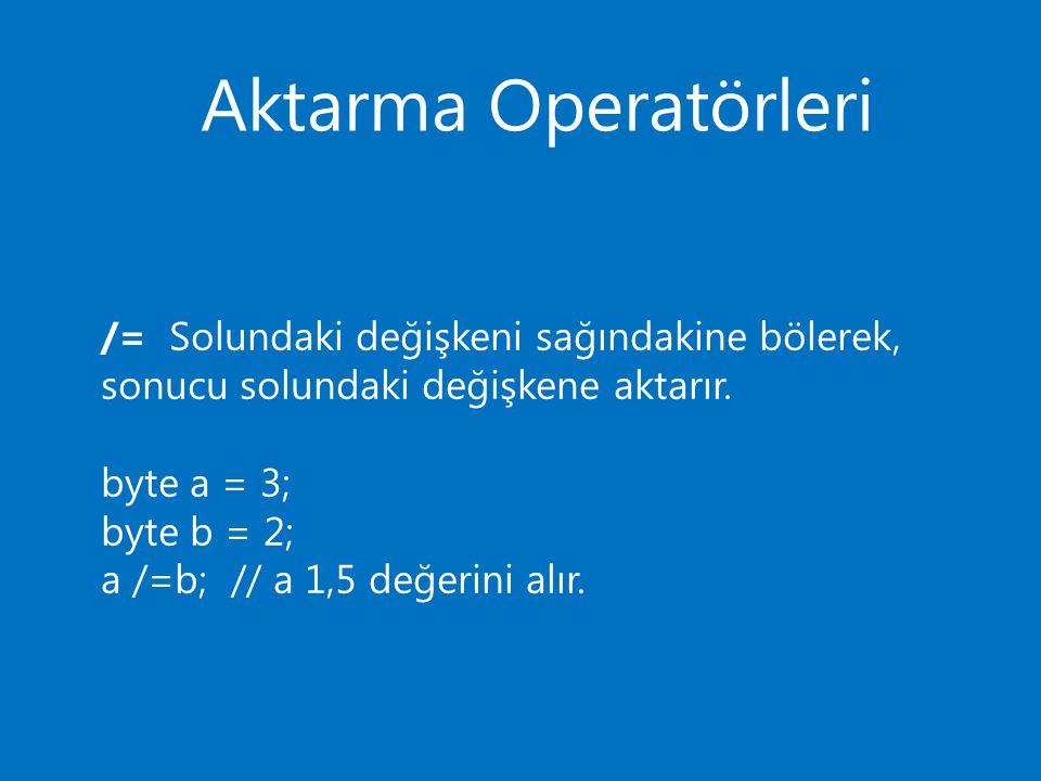 Aktarma Operatörleri /= Solundaki değişkeni sağındakine bölerek, sonucu solundaki değişkene aktarır.