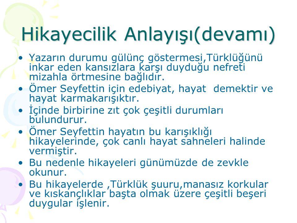 Hikayecilik Anlayışı(devamı)  Yazarın durumu gülünç göstermesi,Türklüğünü inkar eden kansızlara karşı duyduğu nefreti mizahla örtmesine bağlıdır. Öme