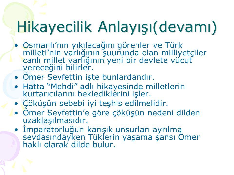 Hikayecilik Anlayışı(devamı)  Osmanlı'nın yıkılacağını görenler ve Türk milleti'nin varlığının şuurunda olan milliyetçiler canlı millet varlığının ye