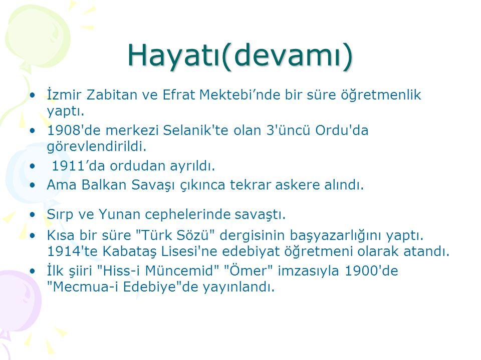 Hayatı(devamı)  İzmir Zabitan ve Efrat Mektebi'nde bir süre öğretmenlik yaptı. 1908'de merkezi Selanik'te olan 3'üncü Ordu'da görevlendirildi. 1911'd