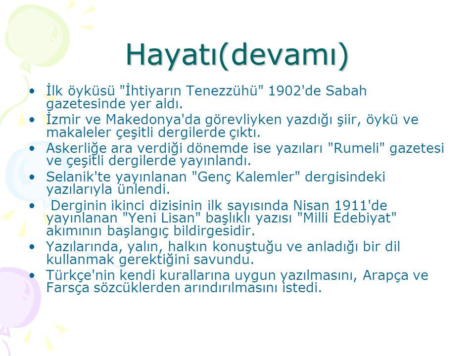 Hayatı(devamı)  Milli Edebiyat akımının öncülüğünü Ziya Gökalp ve Ali Canip Yöntem le birlikte sürdürdü.