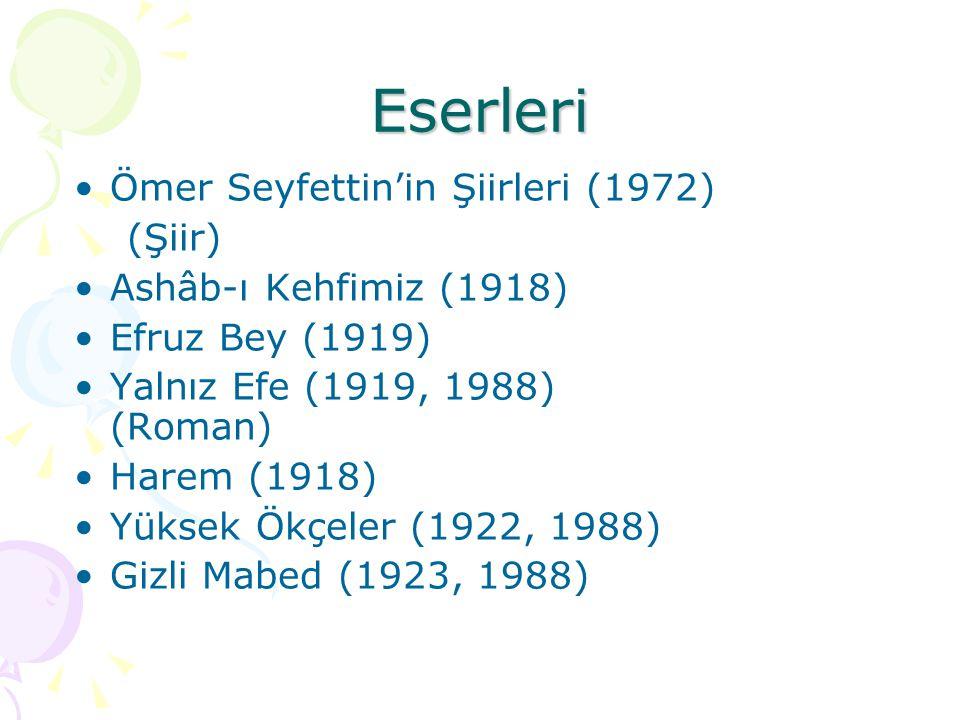 Eserleri Ömer Seyfettin'in Şiirleri (1972)  (Şiir)  Ashâb-ı Kehfimiz (1918) Efruz Bey (1919) Yalnız Efe (1919, 1988) (Roman)  Harem (1918) Yüksek Ö