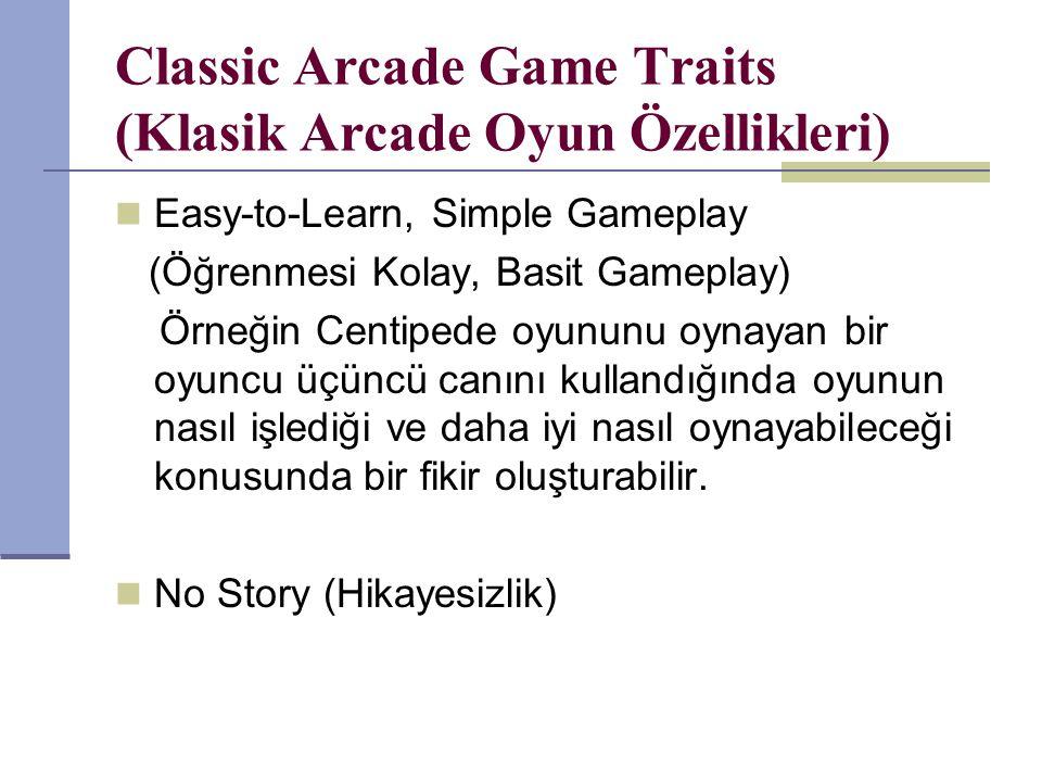 Classic Arcade Game Traits (Klasik Arcade Oyun Özellikleri) Easy-to-Learn, Simple Gameplay (Öğrenmesi Kolay, Basit Gameplay) Örneğin Centipede oyununu oynayan bir oyuncu üçüncü canını kullandığında oyunun nasıl işlediği ve daha iyi nasıl oynayabileceği konusunda bir fikir oluşturabilir.