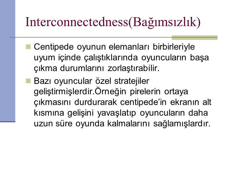 Interconnectedness(Bağımsızlık) Centipede oyunun elemanları birbirleriyle uyum içinde çalıştıklarında oyuncuların başa çıkma durumlarını zorlaştırabilir.