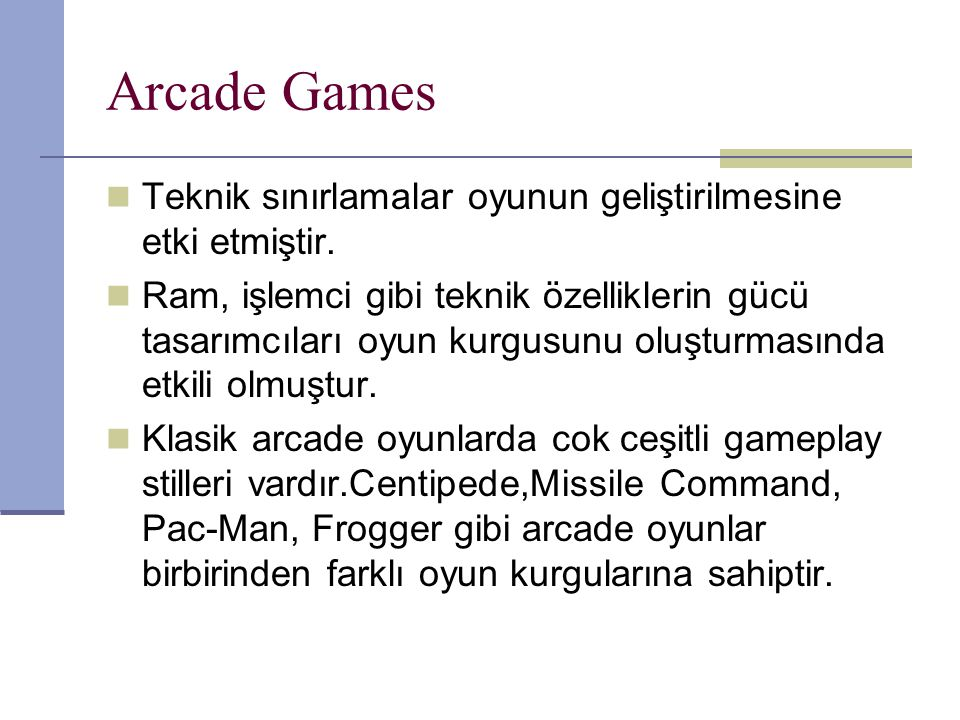 Arcade Games Teknik sınırlamalar oyunun geliştirilmesine etki etmiştir.